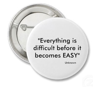 Everything is difficult before it becomes easy